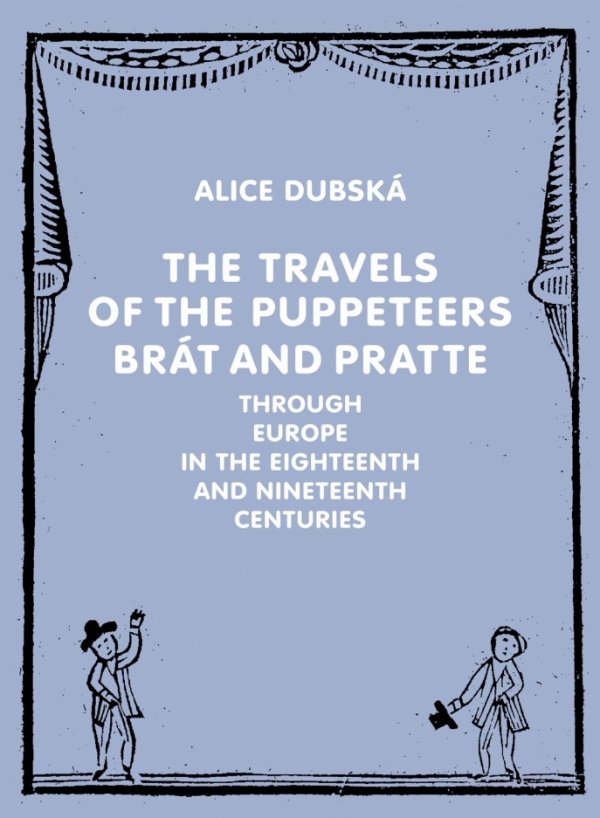 The Travels of the Puppeteers Brát and Pratte Through Europe in the Eighteenth and Nineteenth Centuries